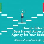 How to Select The Best Hawaii Advertising Agency for Your Business