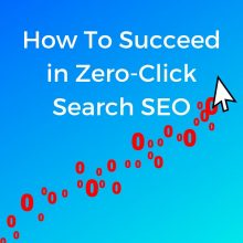 How To Succeed in Zero-Click Search SEO